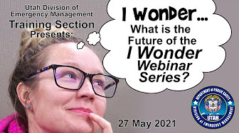 """Graphic of a woman looking thoughtful, with a word bubble saying """"I wonder... what is the future of the I Wonder Webinar Series?"""" It includes the Division of Emergency Management logo."""